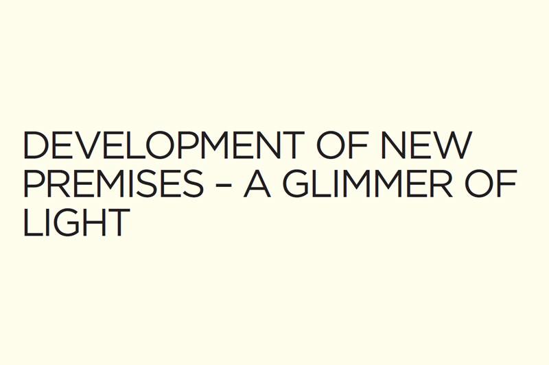 Development of New Premises – A Glimmer of Light
